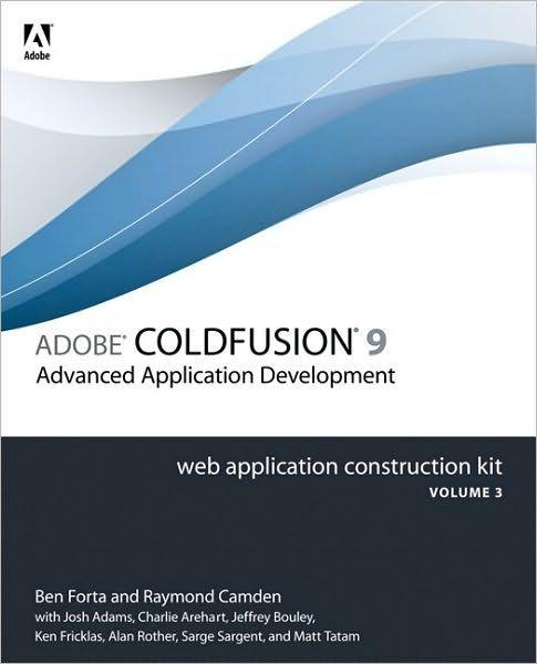 Adobe ColdFusion 9 Web Application Construction Kit, Volume 3: Application Development