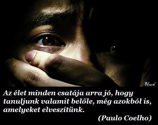 """""""Az élet minden csatája arra jó, hogy tanuljunk valamit belőle, még azokból is, amelyeket elveszítünk."""" (Paulo Coelho: Az ötödik hegy) - A kép forrása: http://www.facebook.com/pages/Sz%C3%ADv%C3%BCgyek-szeretet-szerelem-boldogs%C3%A1g-boldogtalans%C3%A1g/430628996950226"""