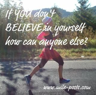 If YOU don't BELIEVE in yourself how can anyone else?