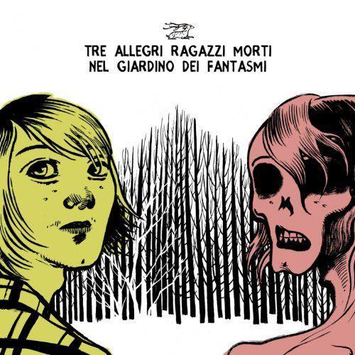 Tre Allegri Ragazzi Morti - Nel Giardino Dei Fantasmi (2012)