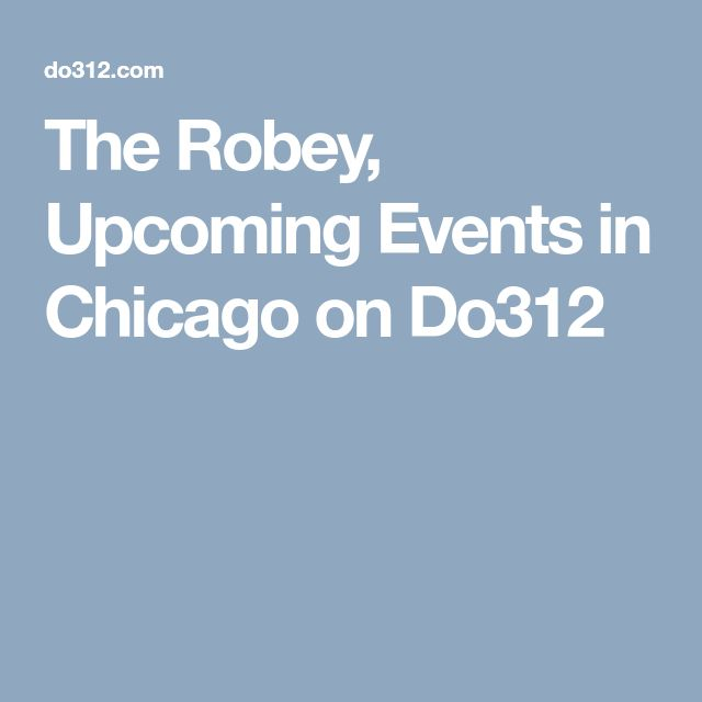 The Robey, Upcoming Events in Chicago on Do312