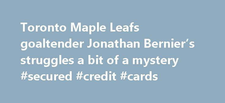 Toronto Maple Leafs goaltender Jonathan Bernier's struggles a bit of a mystery #secured #credit #cards http://credit.remmont.com/toronto-maple-leafs-goaltender-jonathan-berniers-struggles-a-bit-of-a-mystery-secured-credit-cards/  #where to get a free credit score # Toronto Maple Leafs goaltender Jonathan Bernier's struggles a bit of a mystery Read More...The post Toronto Maple Leafs goaltender Jonathan Bernier's struggles a bit of a mystery #secured #credit #cards appeared first on Credit.