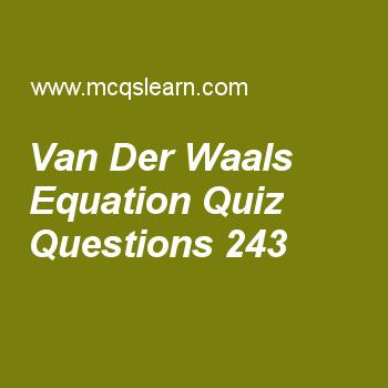 Learn quiz on van der waals equation, chemistry quiz 243 to practice. Free chemistry MCQs questions and answers to learn van der waals equation MCQs with answers. Practice MCQs to test knowledge on van der waals equation, plasma state, bohr's model, lewis concept, chemical combinations worksheets.  Free van der waals equation worksheet has multiple choice quiz questions as constant used in pressure correction by van der waal is, answer key with choices as d, c, b and a to test study…