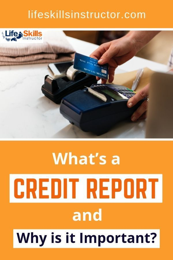 What S A Credit Report Why Is It Important Life Skills Instructor Credit Report Credit Bureaus Life Skills