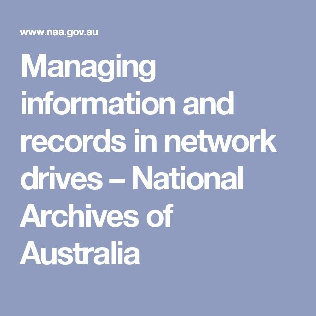 Managing information and records in network drives – National Archives of Australia