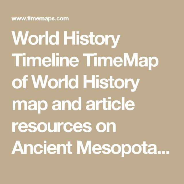 World History Timeline TimeMap of World History map and article resources on Ancient Mesopotamia
