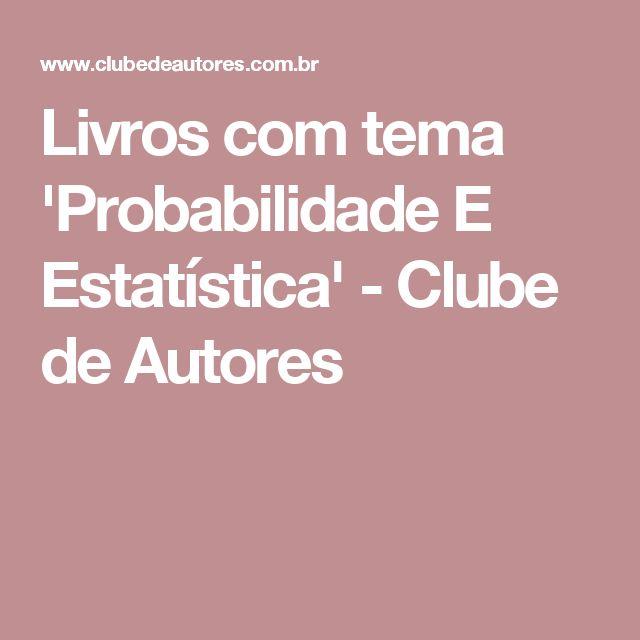 Livros com tema 'Probabilidade E Estatística' - Clube de Autores