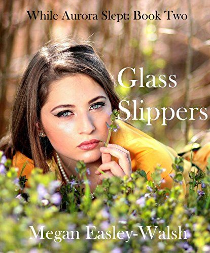 Glass Slippers (While Aurora Slept Book 2) by Megan Easle... https://www.amazon.com/dp/B077MTM6MZ/ref=cm_sw_r_pi_dp_x_6qkfAbFP3EYZV