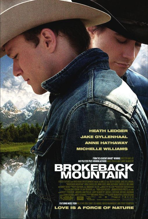 Brokeback Mountain. Dirigida por Ang Lee y Protagonizada por Heath Ledger, Jake Gyllenhaal. Anne Hathaway and Michelle Williams, basada en el cuento brokeback mountain de Annie Proulx ganador del premio Pulitzer.