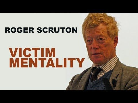 Victim Mentality and Resentment of the Left - Roger Scruton - YouTube