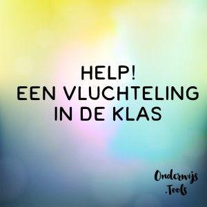 HELP! Een vluchteling in de klas. Wij helpen je op weg met tips en tools. http://onderwijs.tools/?p=449