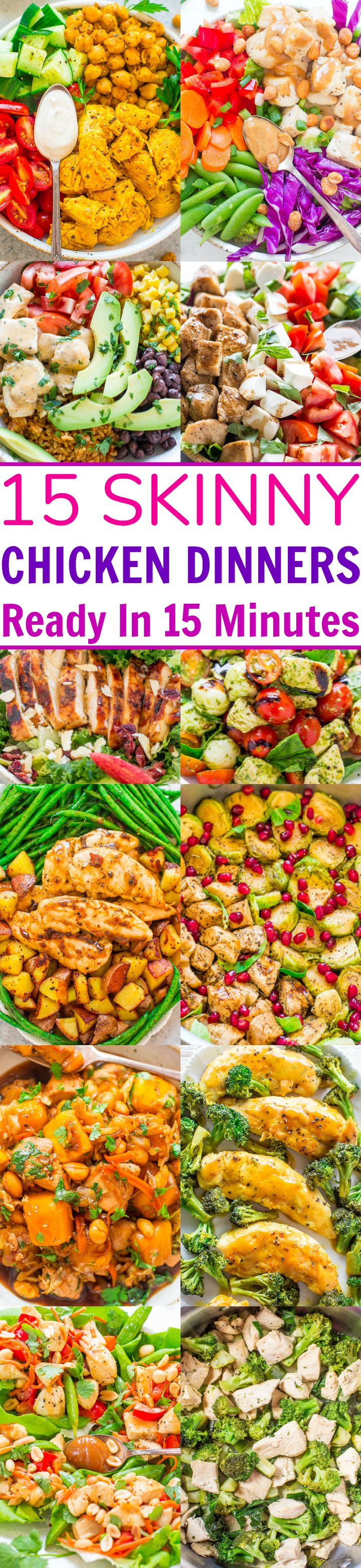 15 Skinny Chicken Dinners Ready in 15 Minutes - FAST, easy, gluten-free recipes on the SKINNIER side!! You won't miss the fat and calories because there's so much FLAVOR! Perfect for busy weeknights and there's more than than just salads!!