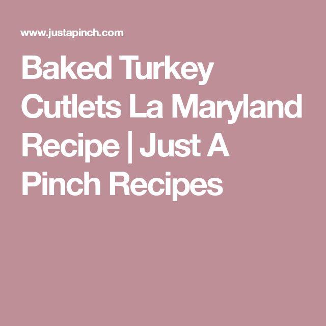 Baked Turkey Cutlets La Maryland Recipe | Just A Pinch Recipes