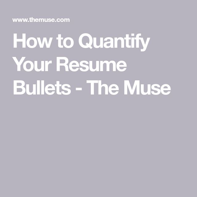 How to Quantify Your Resume Bullets - The Muse