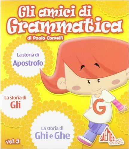 Amazon.it: Gli amici di grammatica. Le storie di ghe e ghi. Le storie di gli. Le storie dell'apostrofo - Paola Comelli - Libri