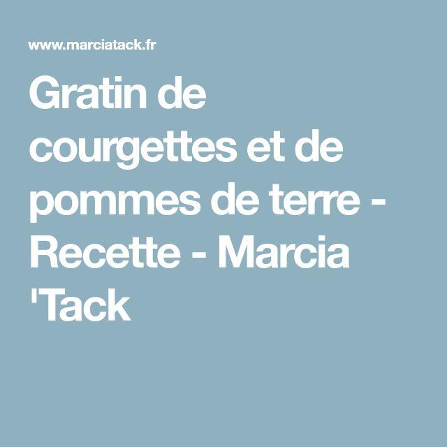Gratin de courgettes et de pommes de terre - Recette - Marcia 'Tack