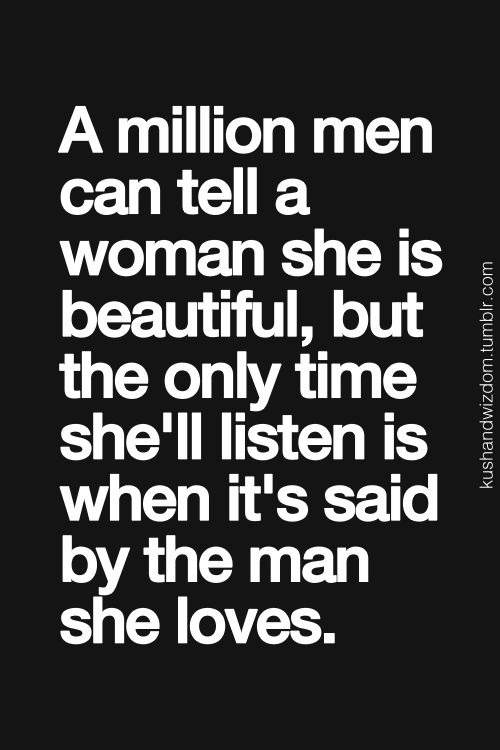 """A million men can tell a woman she is beautiful, but the only time she'll listen is when it's said by the man she loves."" #lovequotes"