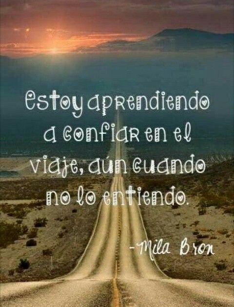 Estoy aprendiendo a confiar en el viaje, aun cuando no lo entiendo.