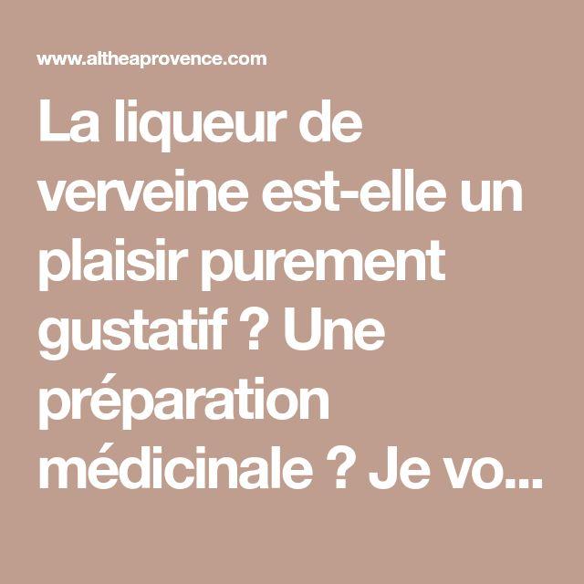 La liqueur de verveine est-elle un plaisir purement gustatif ? Une préparation médicinale ? Je vous laisse trancher par vous-même...