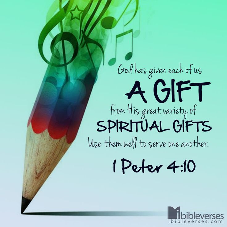 """1 Peter 4:10 - """"God has given each of us a gift from His great variety of spiritual gifts. Use them well to serve one another."""""""