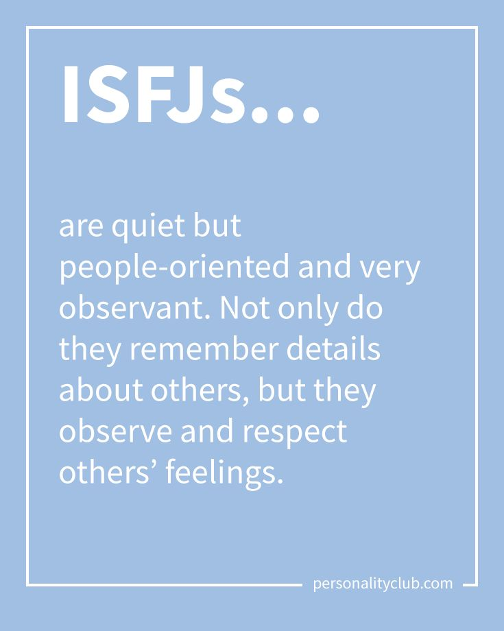 ISFJs are quiet but people-oriented and very observant. Not only do they remember details about others, but they observe and respect others' feelings.