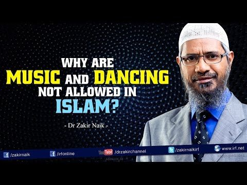 Why are Music and Dancing not allowed in Islam? by Dr Zakir Naik - YouTube