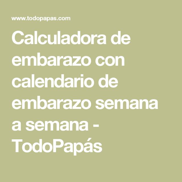 Calculadora de embarazo con calendario de embarazo semana a semana - TodoPapás