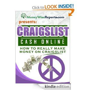 Craigslist Cash Online: How to Really Make Money on Craigslist in 7 Days! (Guide to making money online with craigslist updated for 2012)