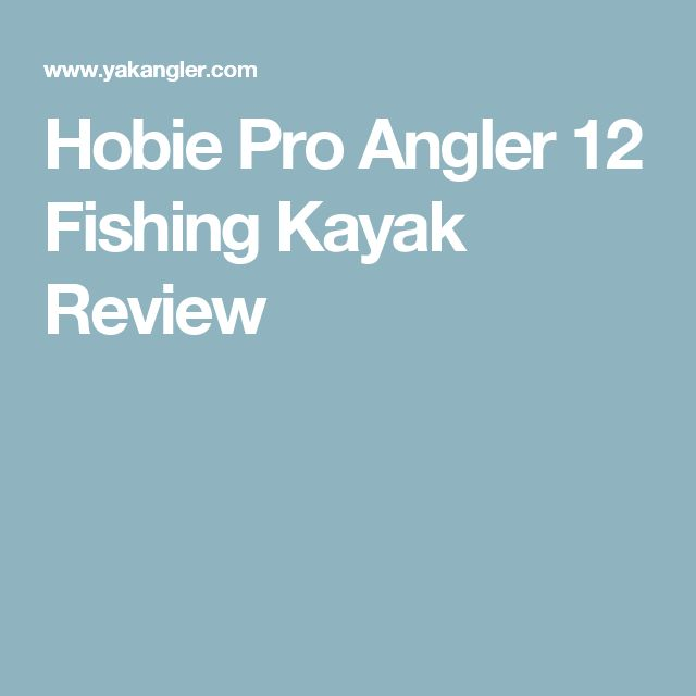 Hobie Pro Angler 12 Fishing Kayak Review