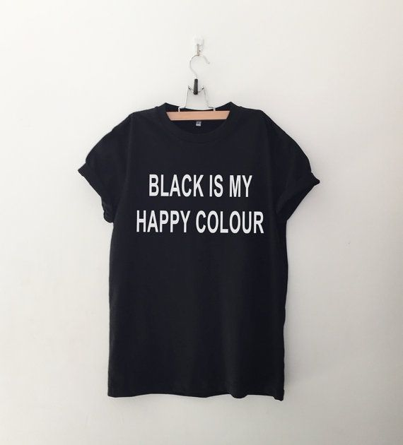 Black is my happy colour Funny TShirt Tumblr Shirt Hipster Graphic Tees for Women T Shirts for Teens Teenager Clothes Gifts