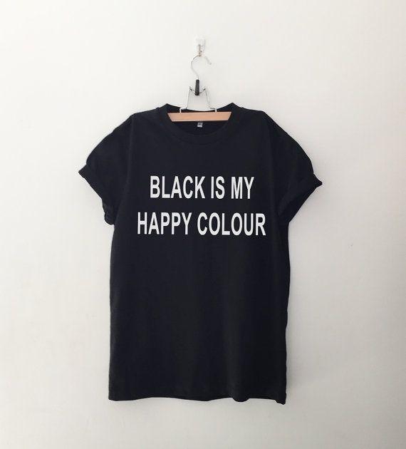 Black is my happy colour Funny TShirt Tumblr Shirt by CozyGal
