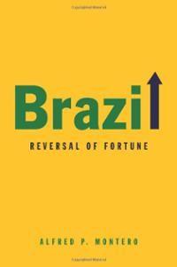 Brazil : reversal of fortune / Alfred P. Montero. -- Cambridge ;  Malden :  Polity,  2014.