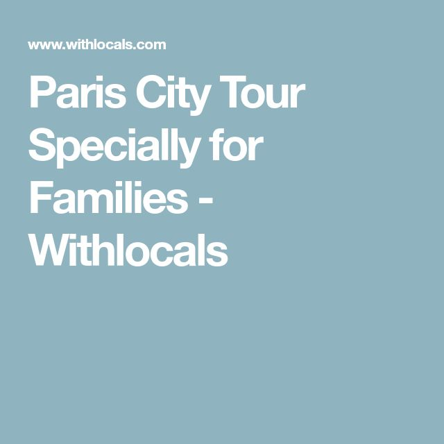 Paris City Tour Specially for Families - Withlocals