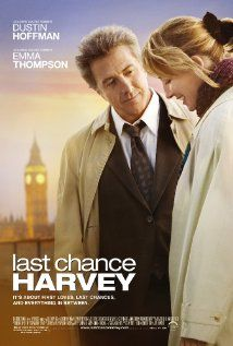 Last Chance Harvey. 2008. Dustin Hoffman. Emma Thompson. In London for his daughter's wedding, a rumpled man finds his romantic spirits lifted by a new woman in his life.