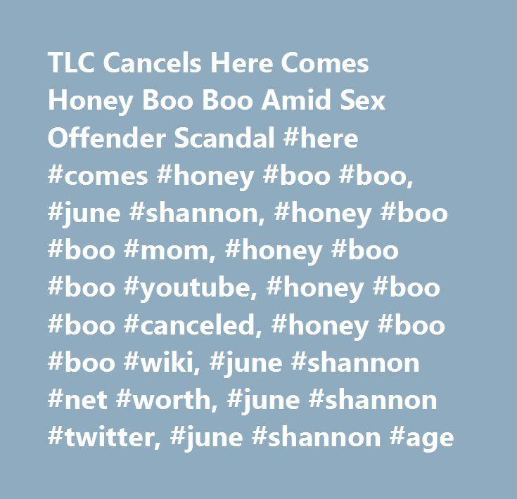 TLC Cancels Here Comes Honey Boo Boo Amid Sex Offender Scandal #here #comes #honey #boo #boo, #june #shannon, #honey #boo #boo #mom, #honey #boo #boo #youtube, #honey #boo #boo #canceled, #honey #boo #boo #wiki, #june #shannon #net #worth, #june #shannon #twitter, #june #shannon #age http://columbus.remmont.com/tlc-cancels-here-comes-honey-boo-boo-amid-sex-offender-scandal-here-comes-honey-boo-boo-june-shannon-honey-boo-boo-mom-honey-boo-boo-youtube-honey-boo-boo-canceled-honey-boo/  # TLC…