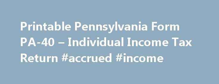 Printable Pennsylvania Form PA-40 – Individual Income Tax Return #accrued #income http://income.remmont.com/printable-pennsylvania-form-pa-40-individual-income-tax-return-accrued-income/  #pennsylvania income tax forms # Pennsylvania Income Tax Form PA-40 Printable Pennsylvania Income Tax Form PA-40 Form PA-40 is the general income tax return for Pennsylvania residents. PA-40 can be eFiled, or a paper copy can be filed via mail. For more information about the Pennsylvania Income Tax, see the…
