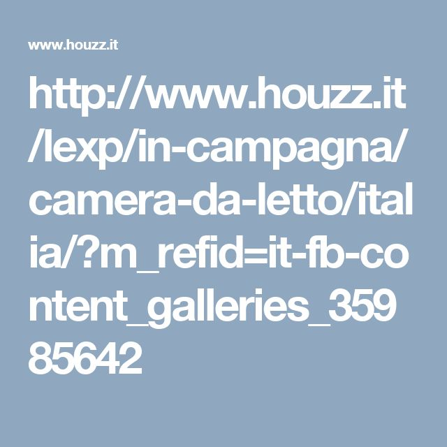 http://www.houzz.it/lexp/in-campagna/camera-da-letto/italia/?m_refid=it-fb-content_galleries_35985642