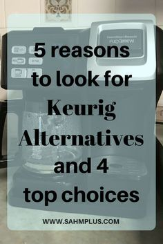 5 reasons to seek out Keurig Alternatives and 4 top choices in single serve coffee makers. Which did I choose in my recent switch? | www.sahmplus.com