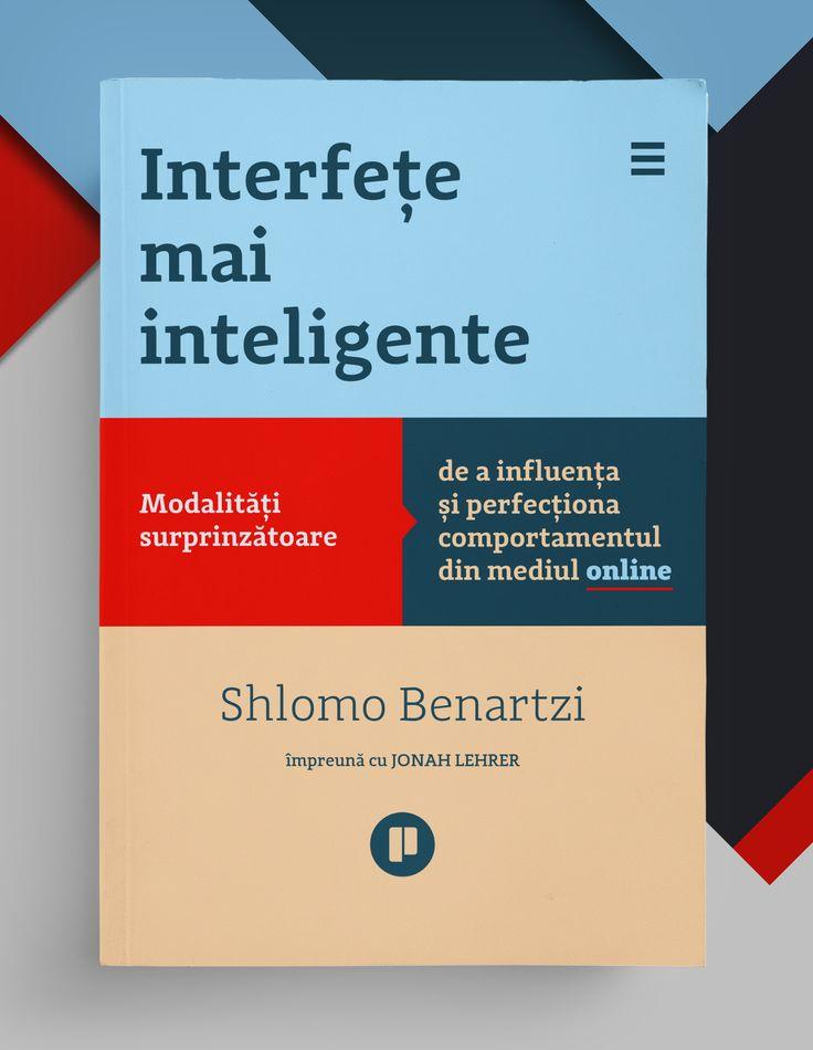 Interfeţe mai inteligente. Modalităţi surprinzătoare de a influenţa şi perfecţiona comportamentul din mediul online - de Shlomo Benartzi împreună cu Jonah Lehrer #smarterscreen #webdesign #onlinemarketing
