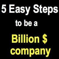 Be a Billion Dollar Company in 5 Steps