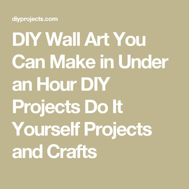 DIY Wall Art You Can Make in Under an Hour DIY Projects Do It Yourself Projects and Crafts