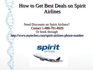 Spirit Airlines Cheap Reservations Number | Booking Deals  Facing issues while booking cheap flight tickets then contact to Spirit Airlines reservations phone number to get best deals & offers on Spirit Airlines. Get discounted flight tickets by calling on Spirit Airlines customer service phone number toll free helpline for USA, UK & Canada. visit :- http://www.myteches.com/spirit-airlines-phone-number to get unpublished offers on flight Air fares.