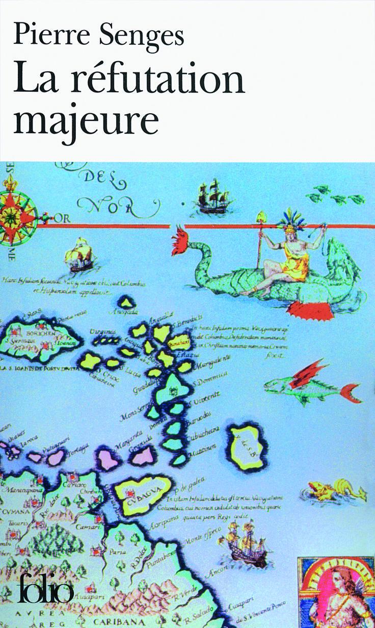 Pierre Senges   The Major Refutation [La réfutation majeure: version française, d'après Réfutatio major, attribué à Antonio de Guevara (1480-1548)] (2004)
