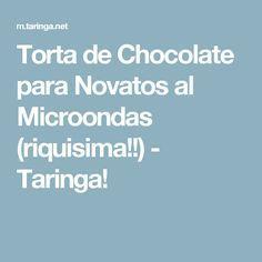 Torta de Chocolate para Novatos al Microondas (riquisima!!) - Taringa!