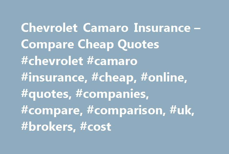 Chevrolet Camaro Insurance – Compare Cheap Quotes #chevrolet #camaro #insurance, #cheap, #online, #quotes, #companies, #compare, #comparison, #uk, #brokers, #cost http://eritrea.nef2.com/chevrolet-camaro-insurance-compare-cheap-quotes-chevrolet-camaro-insurance-cheap-online-quotes-companies-compare-comparison-uk-brokers-cost/  # Norton secured Our quote form uses 128-bit SSL encryption for your peace of mind. Over three million users Join our ever-growing list of satisfied customers today…