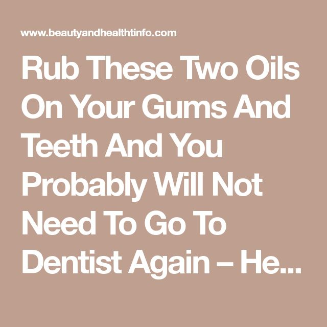Rub These Two Oils On Your Gums And Teeth And You Probably Will Not Need To Go To Dentist Again – Health&Beauty
