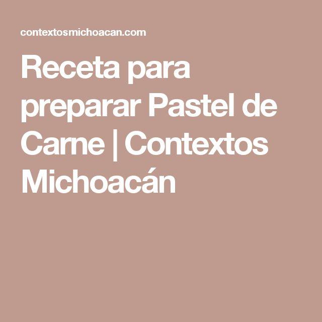 Receta para preparar Pastel de Carne | Contextos Michoacán
