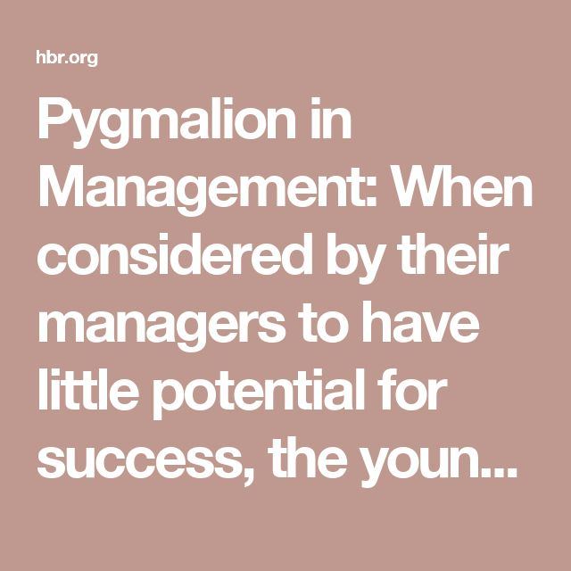 Pygmalion in Management: When considered by their managers to have little potential for success, the young people naturally have great difficulty in maintaining their self-esteem. Soon they find little personal satisfaction in their jobs and, to avoid further loss of self-respect, leave their employers for jobs that look more promising.