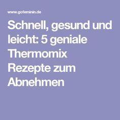 Schnell, gesund und leicht: 5 geniale Thermomix Rezepte zum Abnehmen