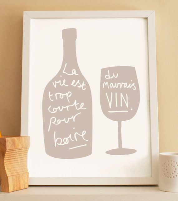 This elegant French wine print is the perfect kitchen print , especially for wine lovers! The French kitchen print is an ideal housewarming gift and complements any kitchen decor. The French kitchen print is uniquely illustrated with the French quote La vie est trop courte pour boire du mauvais vin, which translates to Life is too short to drink bad wine.    We have a choice of lovely colours for you to choose from. You can also choose the colour style to be a coloured illustration/lett...
